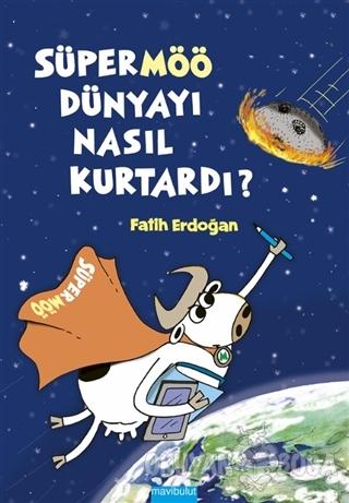 Süpermöö Dünyayı Nasıl Kurtardı? (Ciltli) - Fatih Erdoğan - Mavibulut