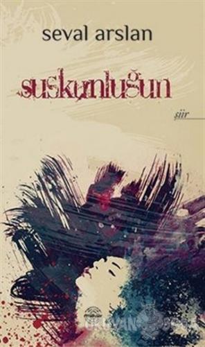 Suskunluğun - Seval Arslan - Mühür Kitaplığı