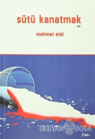 Sütü Kanatmak - Mehmet Atal - Etki Yayınları