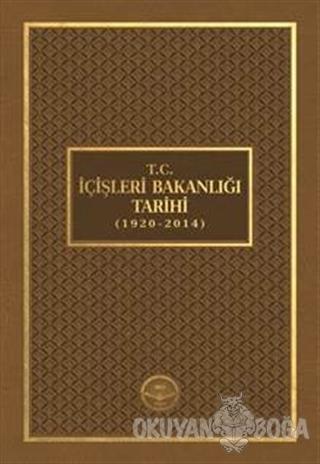 T.C. İçişleri Bakanlığı Tarihi (1920 - 2014) (Ciltli)