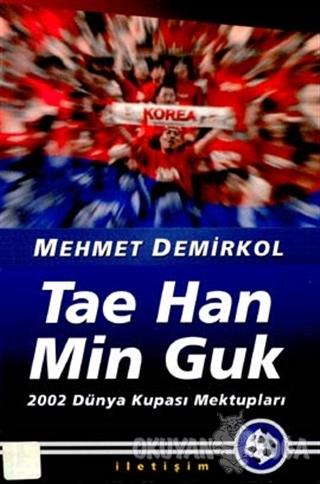 Tae Han Min Guk - Mehmet Demirkol - İletişim Yayınevi