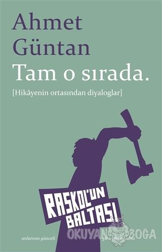 Tam O Sırada - Ahmet Güntan - Raskol'un Baltası