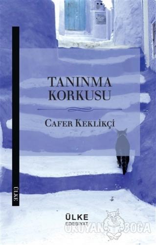 Tanınma Korkusu - Cafer Keklikçi - Ülke Kitapları