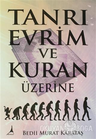 Tanrı Evrim ve Kuran Üzerine - Bedii Murat Karataş - Alter Yayıncılık