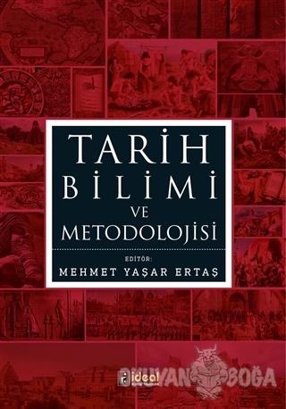 Tarih Bilimi ve Metodolojisi - Mehmet Yaşar Ertaş - İdeal Kültür Yayın