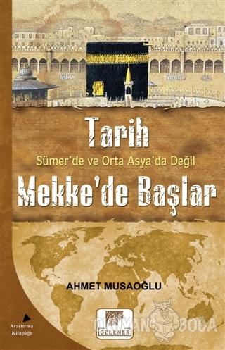 Tarih Sümer'de ve Orta Asya'da Değil Mekke'de Başlar