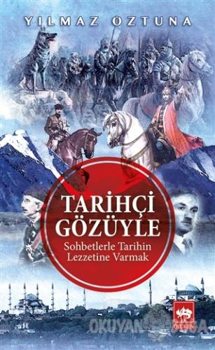 Tarihçi Gözüyle Sohbetlerle Tarihin Lezzetine Varmak - Yılmaz Öztuna -