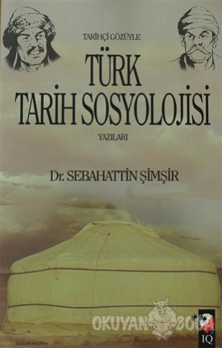 Tarihçi Gözüyle Türk Tarih Sosyolojisi Yazıları - Sebahattin Şimşir -