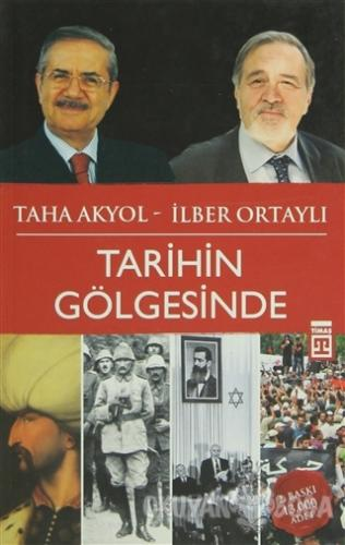 Tarihin Gölgesinde - İlber Ortaylı - Timaş Yayınları