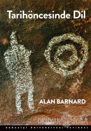 Tarihöncesinde Dil - Alan Barnard - Boğaziçi Üniversitesi Yayınevi