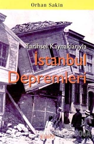 Tarihsel Kaynaklarıyla İstanbul Depremleri - Orhan Sakin - Kitabevi Ya