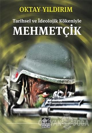 Tarihsel ve İdeolojik Kökeniyle Mehmetçik - Oktay Yıldırım - Kaynak Ya
