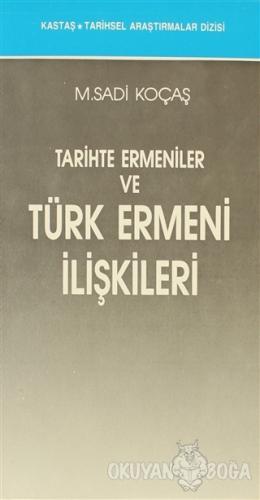 Tarihte Ermeniler ve Türk Ermeni İlişkileri - M. Sadi Koçaş - Kastaş Y