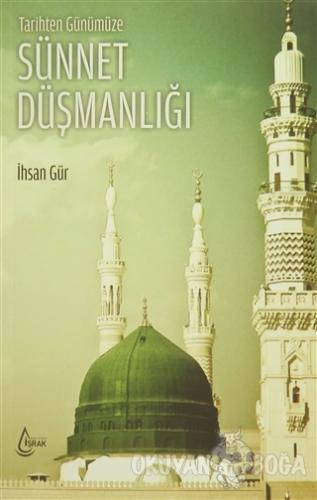 Tarihten Günümüze Sünnet Düşmanlığı - İhsan Gür - İşrak Yayınları