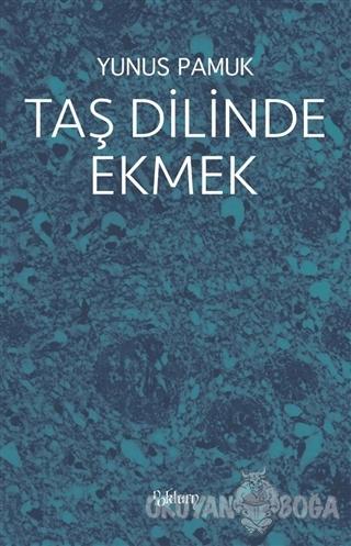Taş Dilinde Ekmek - Yunus Pamuk - Noktürn Yayınları