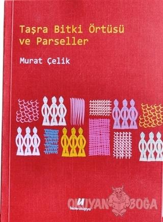 Taşra Bitki Örtüsü ve Parseller - Murat Çelik - Heterotopya Yayınları