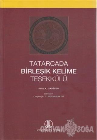Tatarcada Birleşik Kelime Teşekkülü - Fuat A. Ganiyev - Türk Dil Kurum