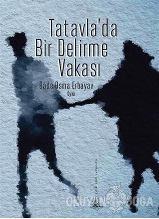 Tatavla'da Bir Delirme Vakası - Bade Osma Erbayav - Yitik Ülke Yayınla