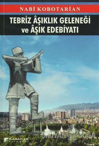 Tebriz Aşıklık Geleneği ve Aşık Edebiyatı - Nabi Kobotarian - Karahan