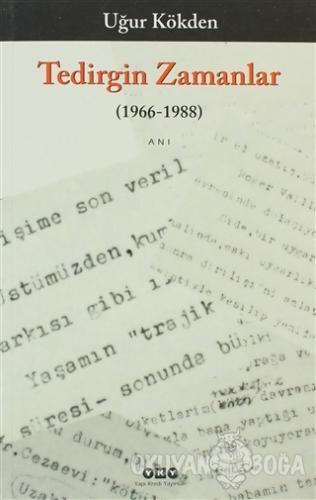 Tedirgin Zamanlar (1966 -1988) - Uğur Kökden - Yapı Kredi Yayınları
