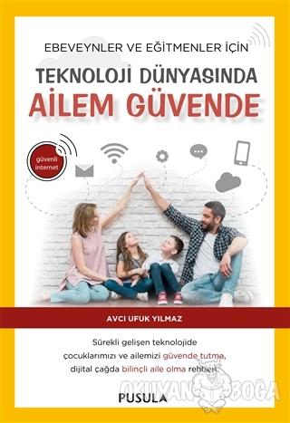 Teknoloji Dünyasında Ailem Güvende - Avcı Ufuk Yılmaz - Pusula Yayıncı