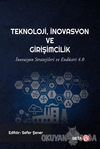 Teknoloji İnovasyon ve Girişimcilik - Sefer Şener - Beta Yayınevi