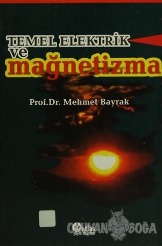 Temel Elektrik ve Mağnetizma - Mehmet Bayrak - Atlas Yayın Dağıtım