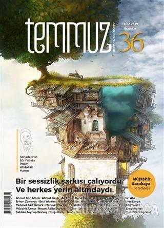 Temmuz Aylık Edebiyat, Sanat ve Fikriyat Dergisi Sayı: 36 Ekim 2019