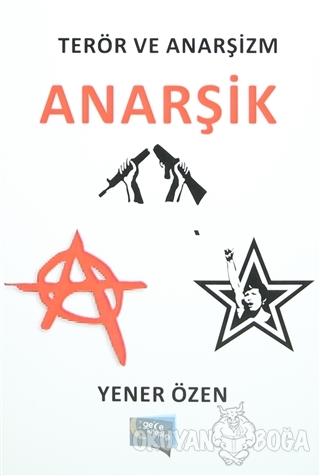 Terör ve Anarşizm : Anarşik - Yener Özen - Gece Kitaplığı