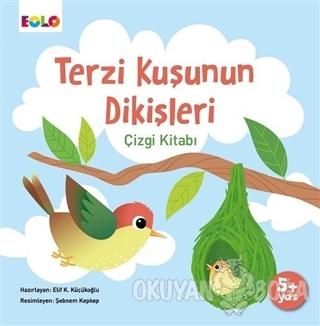 Terzi Kuşunun Dikişleri - Elif Kurtuluş Küçükoğlu - Eolo Yayıncılık