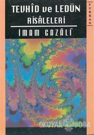 Tevhid ve Ledün Risaleleri - İmam-ı Gazali - Furkan Yayınları