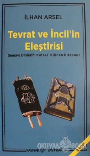 Tevrat ve İncil'in Eleştirisi - İlhan Arsel - Kaynak Yayınları