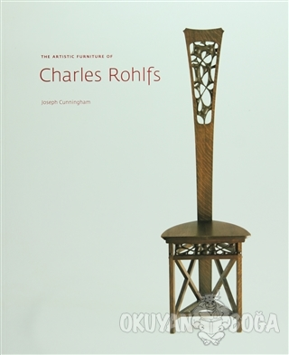 The Artistic Furniture of Charles Rohlfs - Joseph Cunningham - Yale Un