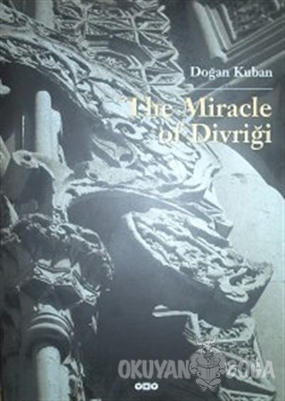 The Miracle Of Divriği An Essay on the Art of Islamic Ornamentation In Seljuk Times (Ciltli)
