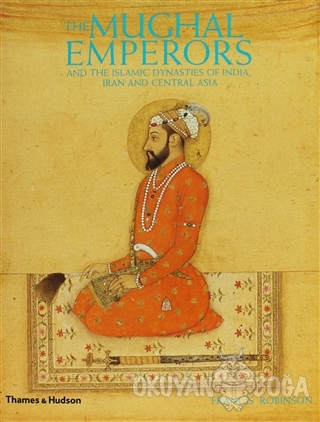 The Mughal Emperors: And the Islamic Dynasties of India, Iran and Cent