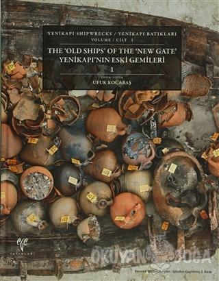 The 'Old Shıps' Of The 'New Gate' Yenikapı'nın Eski Gemileri 1 (Ciltli