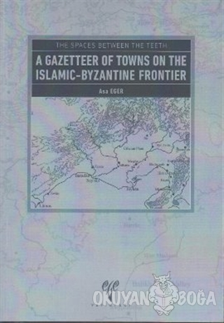 The Spaces Between The Teeth - A Gazetteer Of Towns On The Islamic-Byzantine Frontier