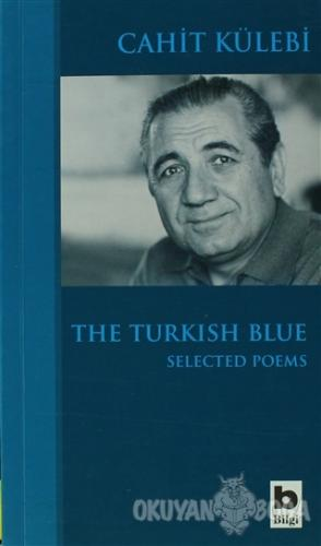 The Turkish Blue Selected Poems - Cahit Külebi - Bilgi Yayınevi
