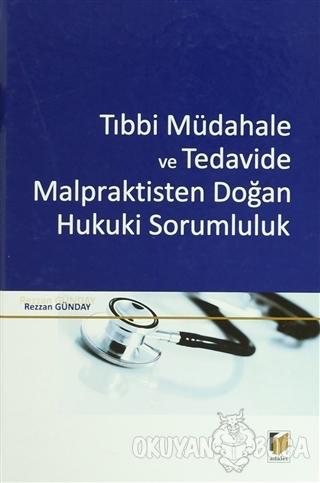 Tıbbi Müdahale ve Tedavide Malpraktisten Doğan Hukuki Sorumluluk (Cilt