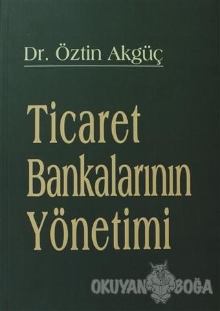 Ticaret Bankalarının Yönetimi - Öztin Akgüç - Arayış Yayınları