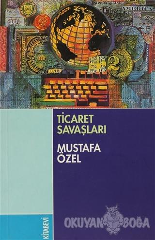 Ticaret Savaşları - Mustafa Özel - Kitabevi Yayınları