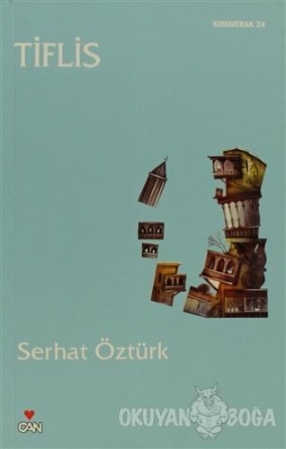 Tiflis - Serhat Öztürk - Can Yayınları