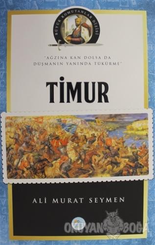Timur - Büyük Komutanlar Dizisi - Ali Murat Seymen - Maviçatı Yayınlar