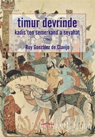 Timur Devrinde Kadis'ten Semerkand'a Seyahat - Ruy Gonzalez de Clavijo