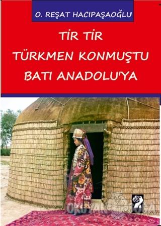 Tir Tir Türkmen Konmuştu Batı Anadolu'ya - O. Reşat Hacıpaşaoğlu - İşt