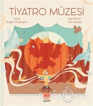 Tiyatro Müzesi - Özgür Özgülgün - Uçan Fil Yayınları