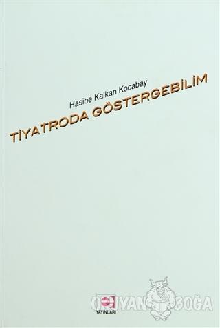 Tiyatroda Göstergebilim - Hasibe Kalkan Kocabay - E Yayınları