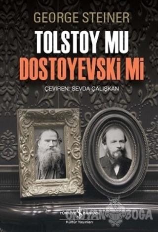 Tolstoy Mu Dostoyevski Mi - George Steiner - İş Bankası Kültür Yayınla