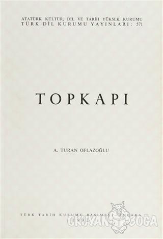 Topkapı - A. Turan Oflazoğlu - Türk Dil Kurumu Yayınları