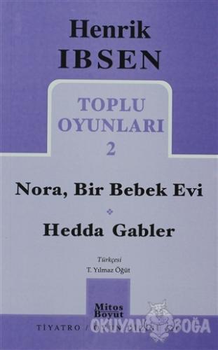 Toplu Oyunları 2: Nora, Bir Bebek Evi - Hedda Gabler - Henrik İbsen -